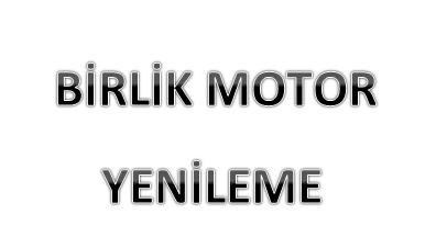BİRLİK MOTOR YENİLEME