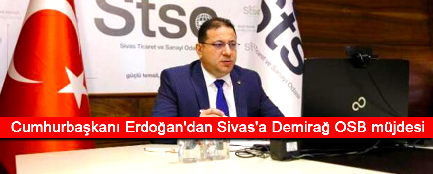 Cumhurbaşkanı Erdoğan'dan Sivas'a Demirağ OSB müjdesi